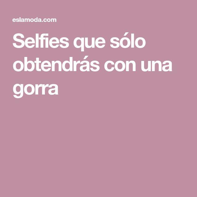 Selfies que sólo obtendrás con una gorra