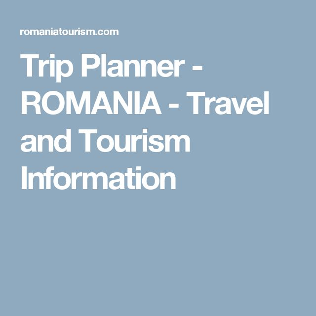 Trip Planner - ROMANIA - Travel and Tourism Information