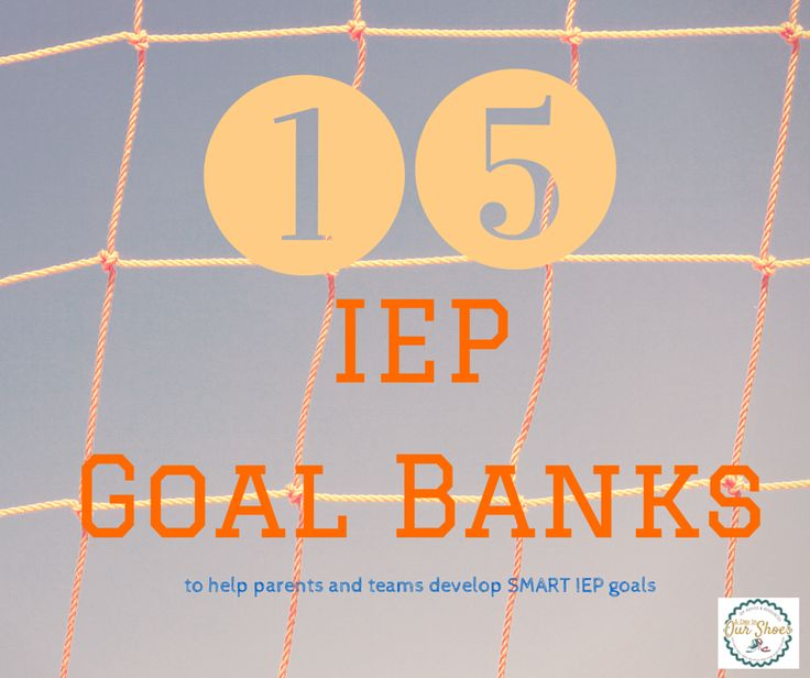 15 IEP goal banks to help you and your team develop SMART goals and help your child succeed!