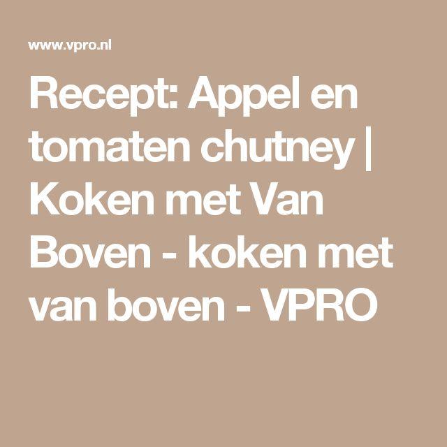 Recept: Appel en tomaten chutney | Koken met Van Boven - koken met van boven - VPRO