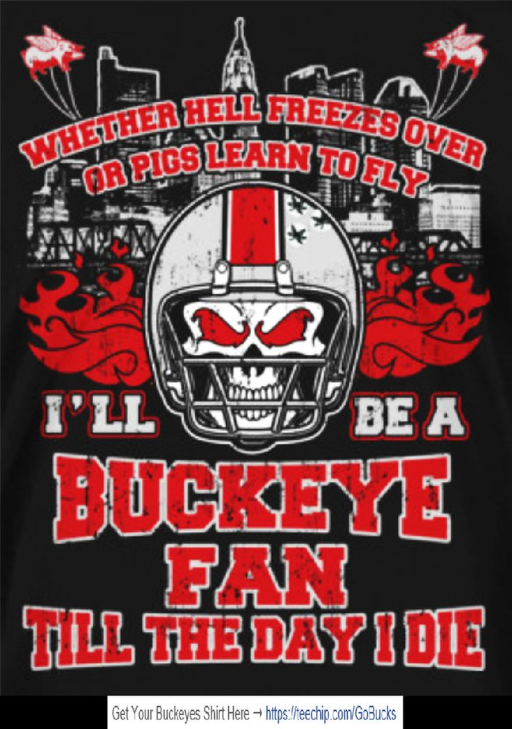 WHETHER HELL FREEZES OVER, OR PIG LEARN TO FLY, I'LL BE A BUCKEYE TILL THE DAY I…