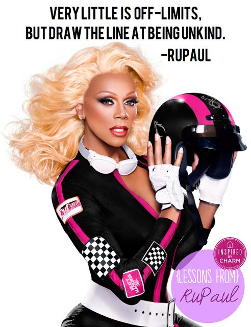 Lessons From: RuPaul I should totally send this to my neighbors. They need a little RuPaul in their lives for sure