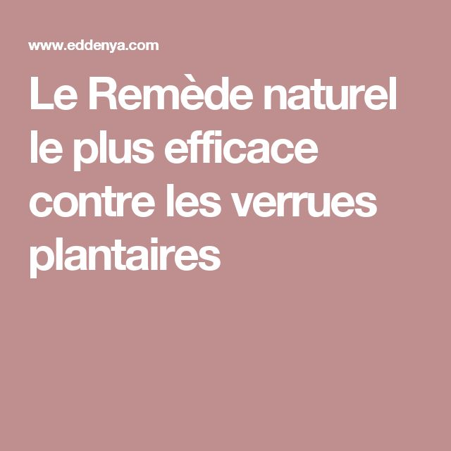 Le Remède naturel le plus efficace contre les verrues plantaires