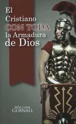El Cristiano Con Toda La Armadura De Dios (Spanish Edition) by William Gurnall,http://www.amazon.com/dp/1848711204/ref=cm_sw_r_pi_dp_BmYitb0VE956FPVW