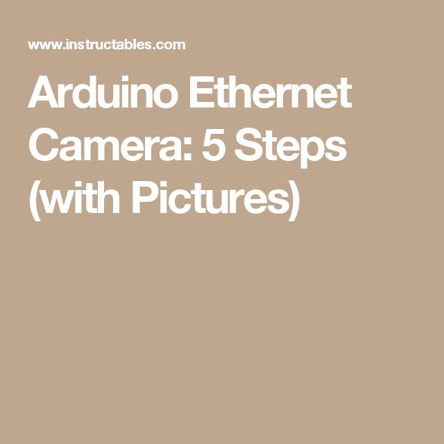 Arduino Ethernet Camera: 5 Steps (with Pictures)