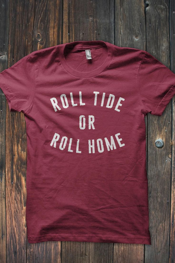 Roll Tide or Roll Home T-Shirt – Bourbon & Boots