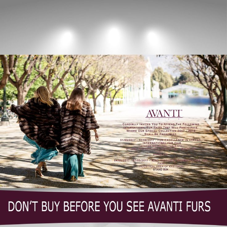 AVANTI FURS cordially invites you at the International Fur Excellence in Athens & at the 42nd Kastoria International Fur Fair! DON'T BUY BEFORE YOU SEE AVANTI FURS! #avantifurs #fur #fair #furexcellence #furfashion #kastoria #handmade #internationalfurfair #athens #metropolitanexpo #catwalk #topfurexperts