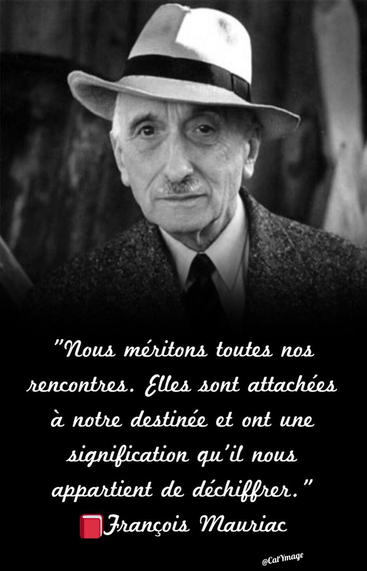 """""""Nous méritons toutes nos rencontres. Elles sont attachées à notre destinée et ont une signification qu'il nous appartient de déchiffrer."""" François Mauriac"""