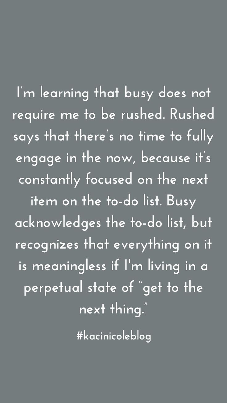 Busy does not require me to be rushed. | Kaci Nicole