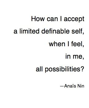 ANAÏS NIN's Quote...................................In me, all possibilities. (Anais Nin)