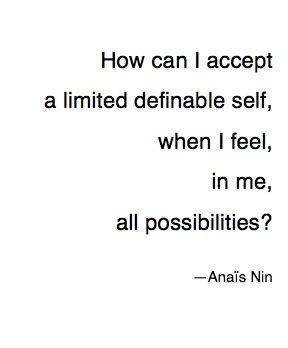 — Anaïs Nin, from The Diary of Anaïs Nin, Vol. 1: 1931-1934 (Mariner, 1969)