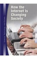 How the Internet Is Changing Society (Science, Technology, and Society)
