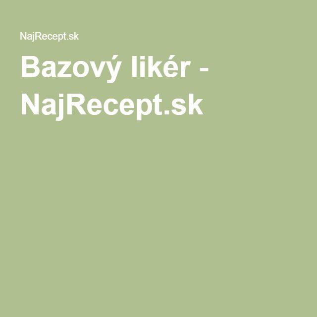 Bazový likér - NajRecept.sk