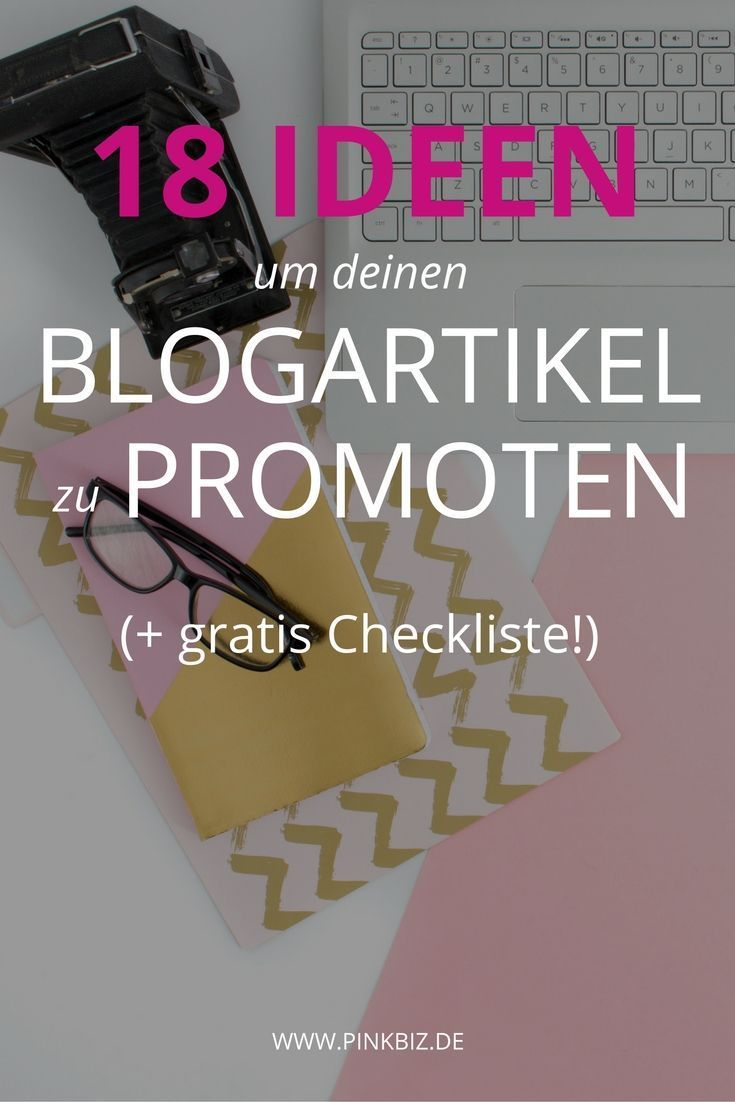 Blogartikel promoten – Diese 18 Strategien solltest du nutzen (+ GRATIS Checkliste für dein Content Marketing) | http://www.pinkbiz.de