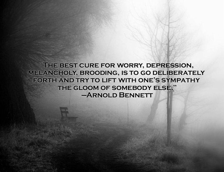 The best cure for worry depression melancholy brooding is to go deliberately forth and try to lift the gloom of somebody else.Arnold Bennett [994x765] [OC]