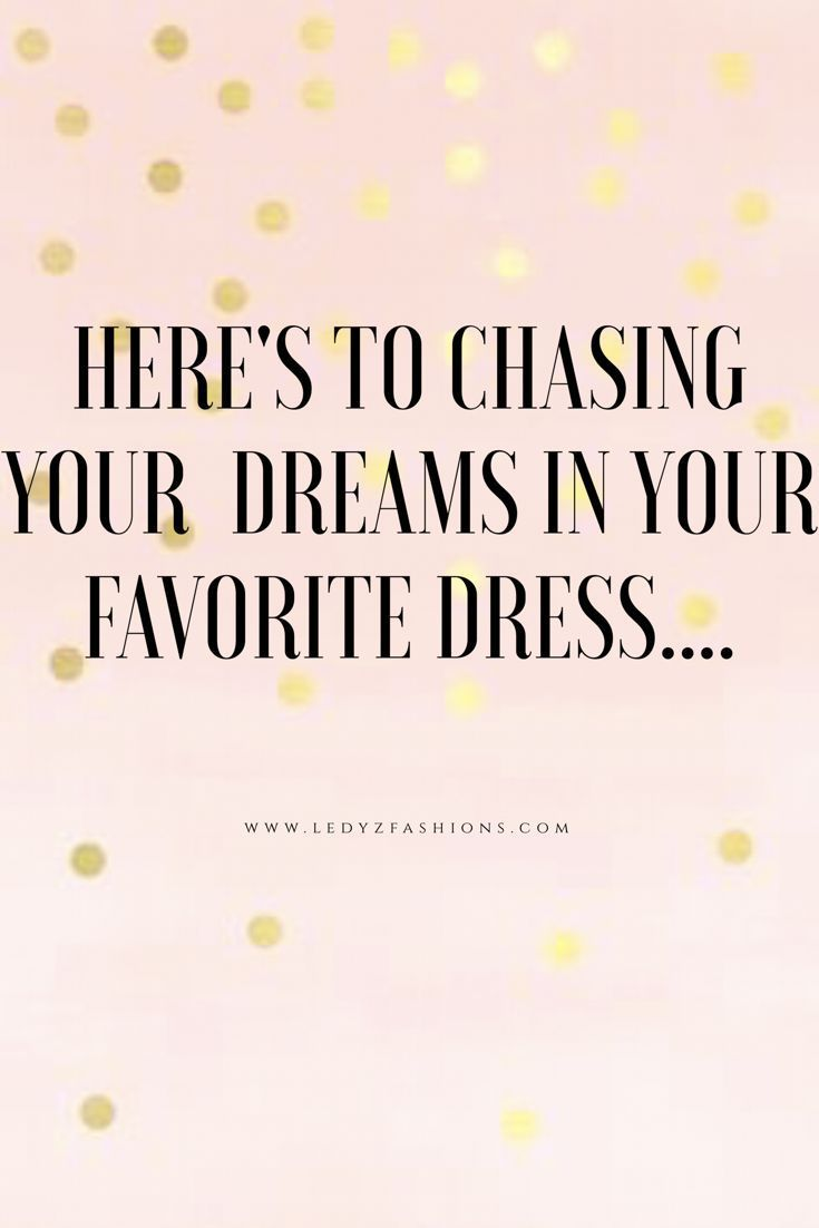 Here's to chasing your dreams in your favorite dress.... Some of the most beautiful words that are inspiring and motivational. Style Quotes. Style Icons. Fashion Quotes. Fashion Icons. Shopping Quotes. Funny Shopping Quotes. Style Sayings. Fashion Sayings. Some of the most inspiring, motivational and meaningful quotes we love! | Ledyz Fashions || www.ledyzfashions.com