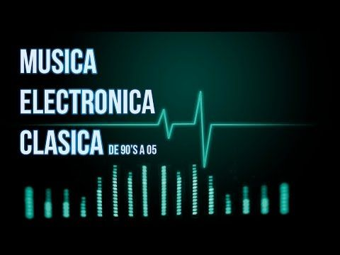 Musica Electronica Clasica [Mix][HQ Audio] - YouTube