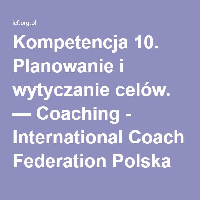 Kompetencja 10. Planowanie i wytyczanie celów. — Coaching - International Coach Federation Polska