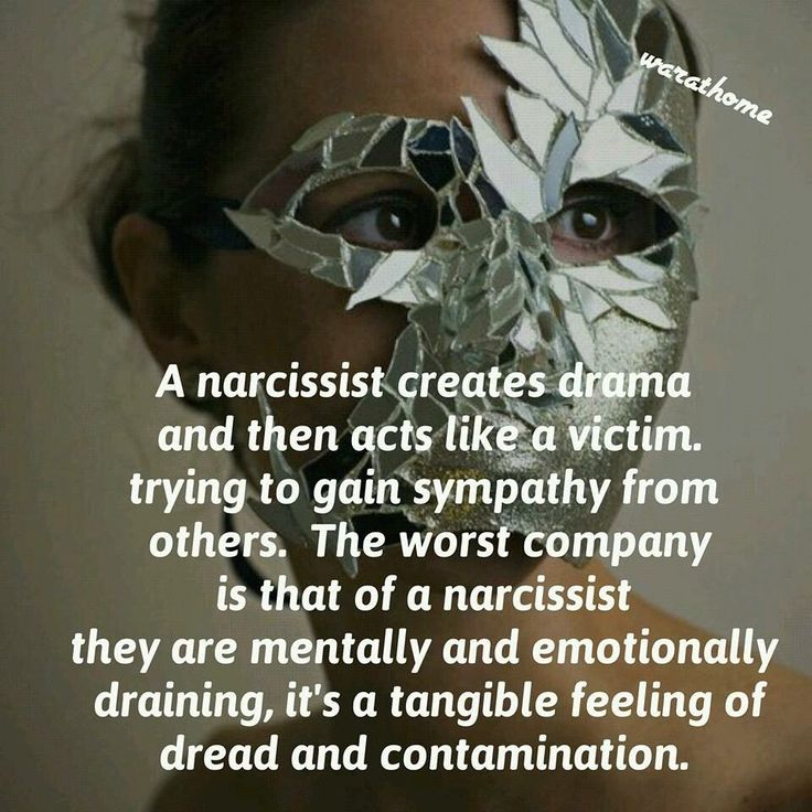 A narcissist creates drama & then acts like a victim, trying to gain sympathy from others. The worst company is that of a narcissist. They are mentally & emotionally draining. It's a tangible feeling of dread & contamination.