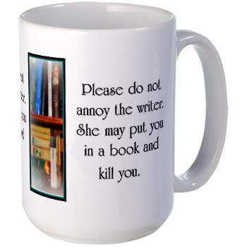 Large Mug ~ Please do not annoy the writer. She may put you in a book and kill you.