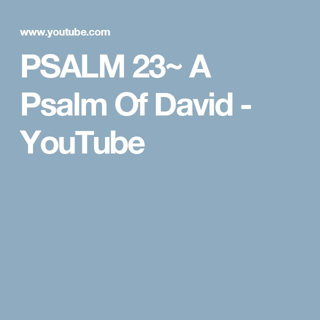 PSALM 23~ A Psalm Of David - YouTube