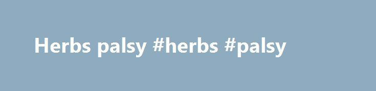 Herbs palsy #herbs #palsy http://fort-worth.remmont.com/herbs-palsy-herbs-palsy/  # palsy [a corruption of O. Fr. fr. L. and G. paralysis ] palsy Bell's palsy unilateral facial paralysis of sudden onset due to a lesion of the facial nerve, resulting in characteristic facial distortion. cerebral palsy any of a group of persisting qualitative motor disorders appearing in young children, resulting from brain damage caused by birth trauma or intrauterine pathology. progressive bulbar palsy…