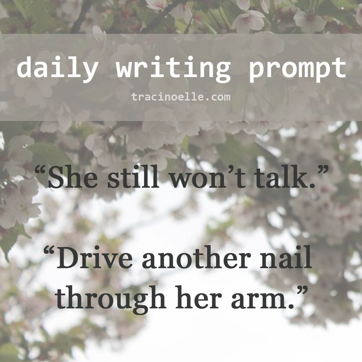 "daily writing prompt: ""She still won't talk.""  ""Drive another nail through her arm."""