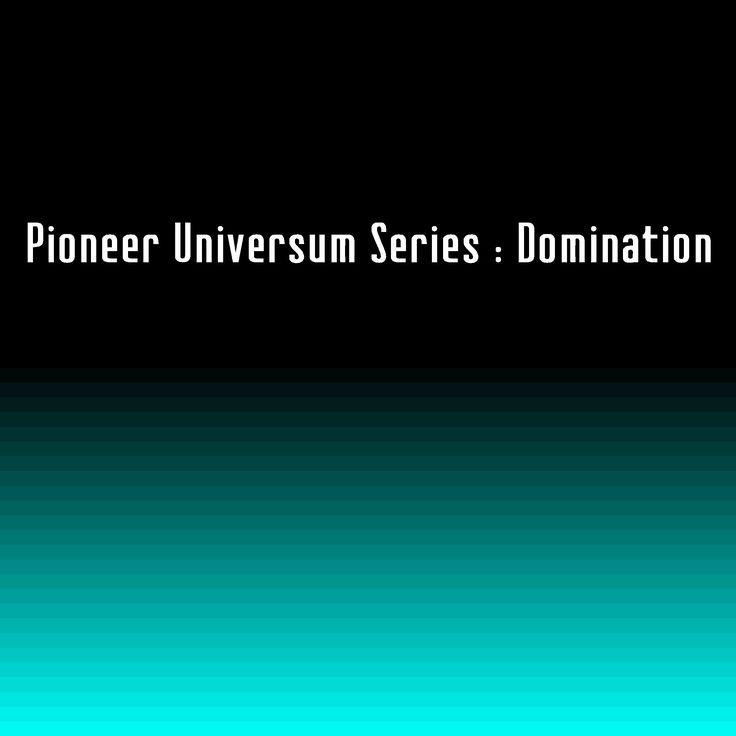 Pioneer Universum Series (PUS:D) : Domination. (Sci-Fi Turn based strategy game). (Idea).