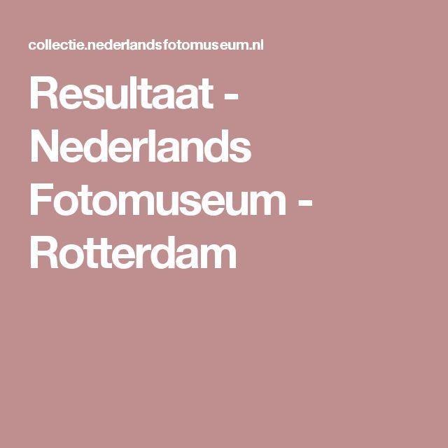Resultaat - Nederlands Fotomuseum - Rotterdam