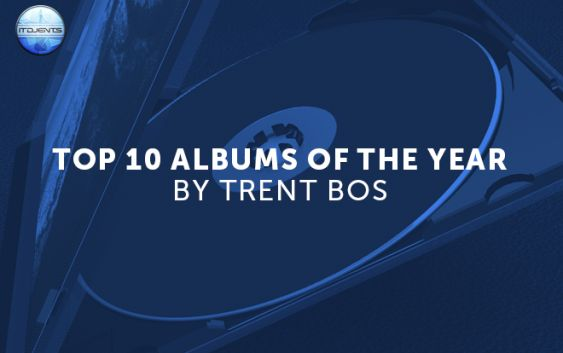 Top 10 Albums of the Year: Trent Bos