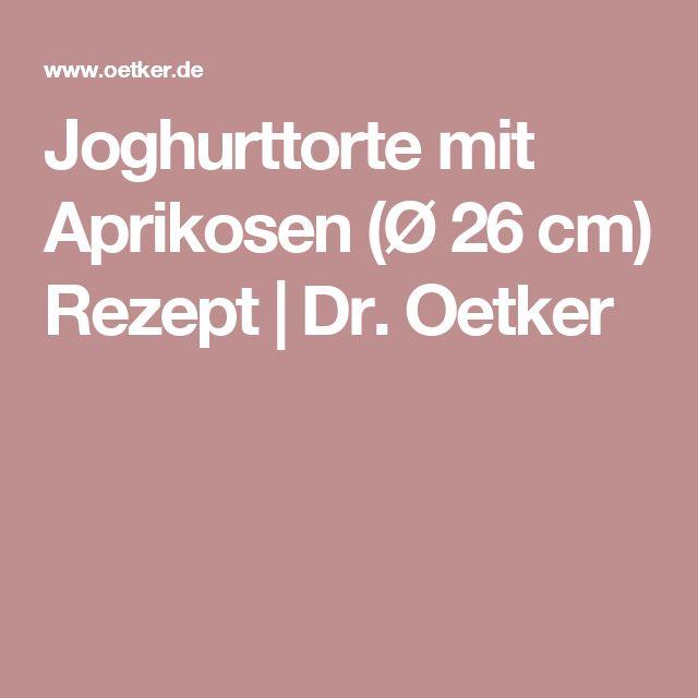 Joghurttorte mit Aprikosen (Ø 26 cm) Rezept | Dr. Oetker