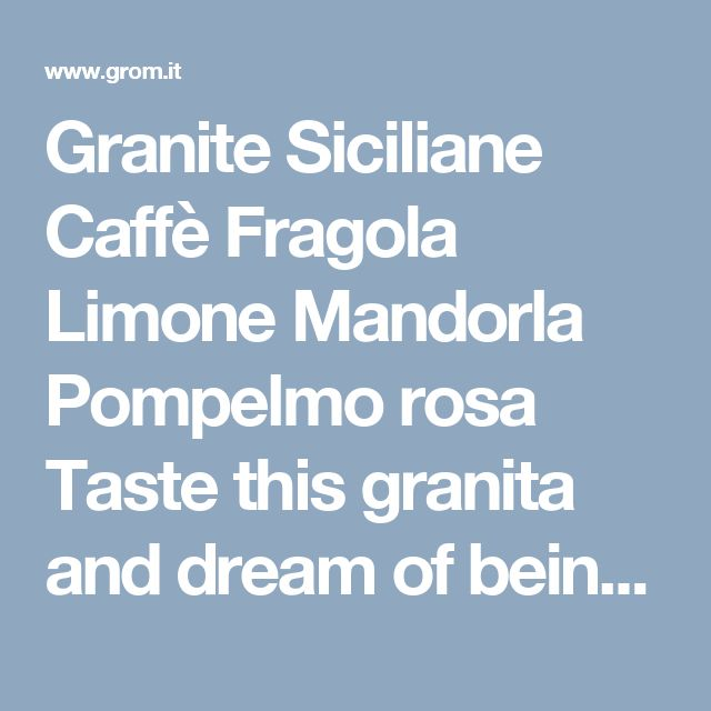 Granite Siciliane Caffè Fragola Limone Mandorla Pompelmo rosa   Taste this granita and dream of being in Sicily, where the cultivation of almond trees is practically a cult. To make a truly delicious granita we had the almond paste (using only the best cultivar of the region, the famous Pizza d'Avola) made by an outstanding local confectioner, and then we cold-blended it with Sparea® Spring Water and white sugar cane. The result is a really excellent granita, which finds its greatest…