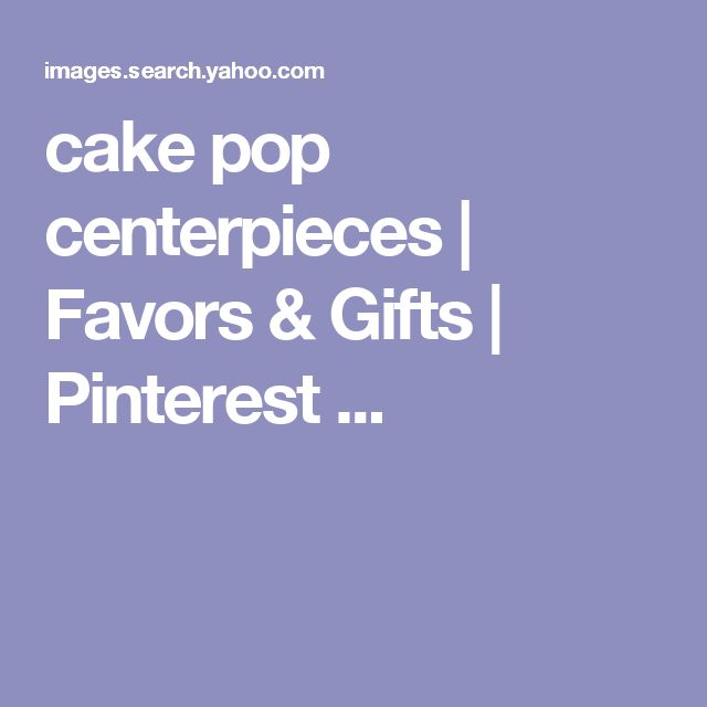 cake pop centerpieces | Favors & Gifts | Pinterest ...