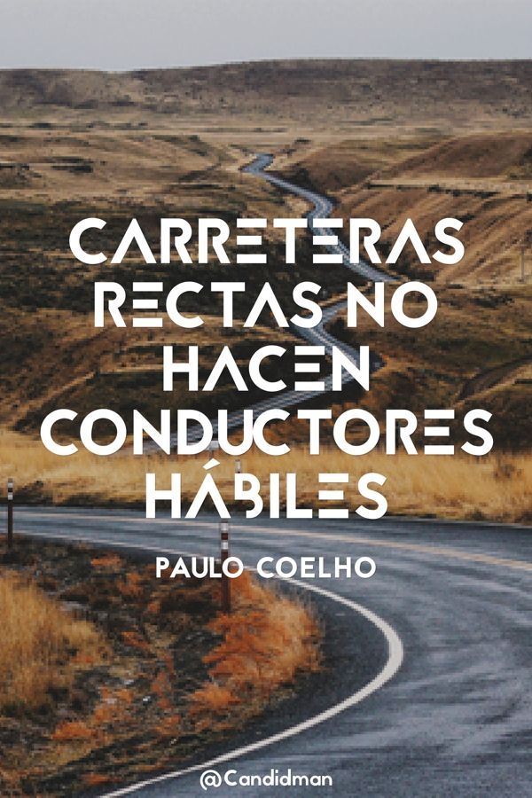"""Carreteras rectas no hacen conductores hábiles"". #PauloCoelho #FrasesCelebres @candidman"