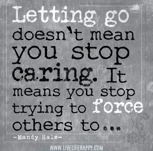 Quotes / Letting go doesn't mean you stop caring. It means you ...