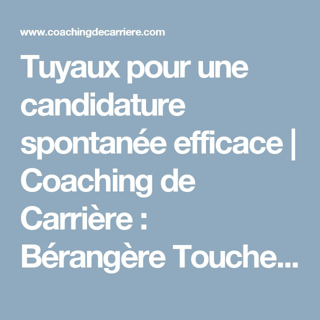 Tuyaux pour une candidature spontanée efficace   Coaching de Carrière : Bérangère Touchemann