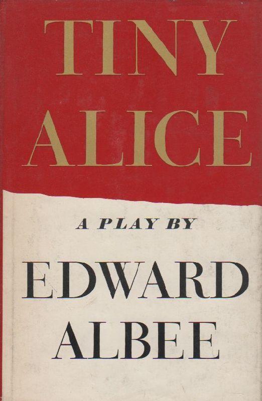 ALBEE Edward (Washington D.C. - 1928), Tiny Alice. New York, Atheneum, 1965.  Prima edizione (First Edition). Dediche autografe di due dei più grandi attori del teatro americano: Irene Worth (Premiata con il suo primo Tony Awards per l'interpretazione di Alice) e John Gielgud (Julian), dated 19 may 1965