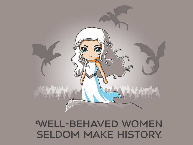 """Well-behaved women seldom make history"" Game of Thrones tee from TeeTurtle, today just $12"
