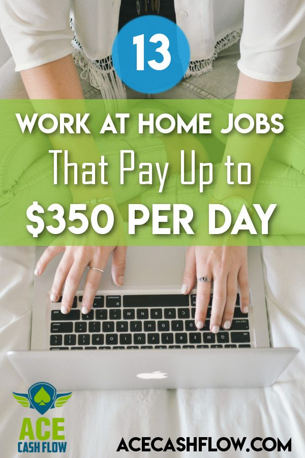 13 Work At Home Jobs That Pay Up To 350 Per Day Working From