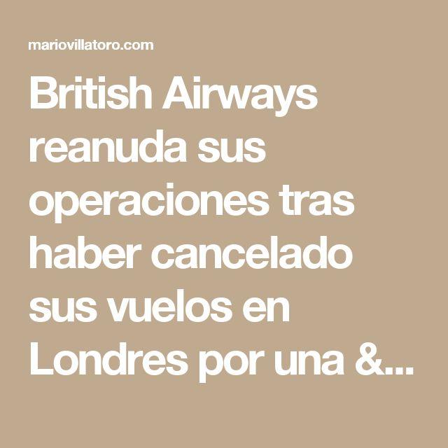 """British Airways reanuda sus operaciones tras haber cancelado sus vuelos en Londres por una """"falla importante"""" en su sistema informático. Mario Villatoro 2017 - Empresario salvadoreño en Costa Rica"""
