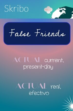 False friends- actual: current, present-day actual: real, efectivo
