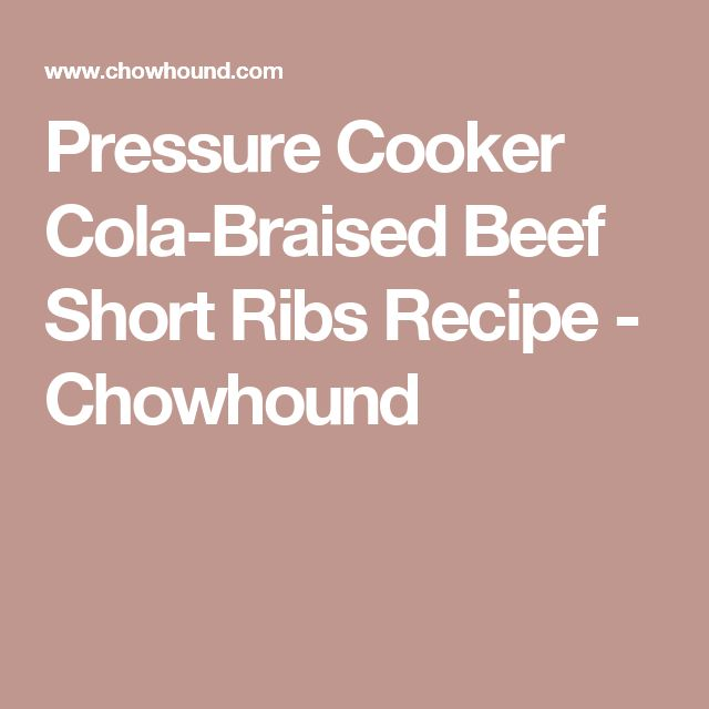 Pressure Cooker Cola-Braised Beef Short Ribs Recipe — Dishmaps
