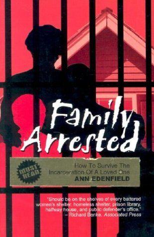 Family Arrested: How to Survive the Incarceration of a Loved One by Ann Edenfield,http://www.amazon.com/dp/1589430603/ref=cm_sw_r_pi_dp_FREZsb1ABM66EFYN