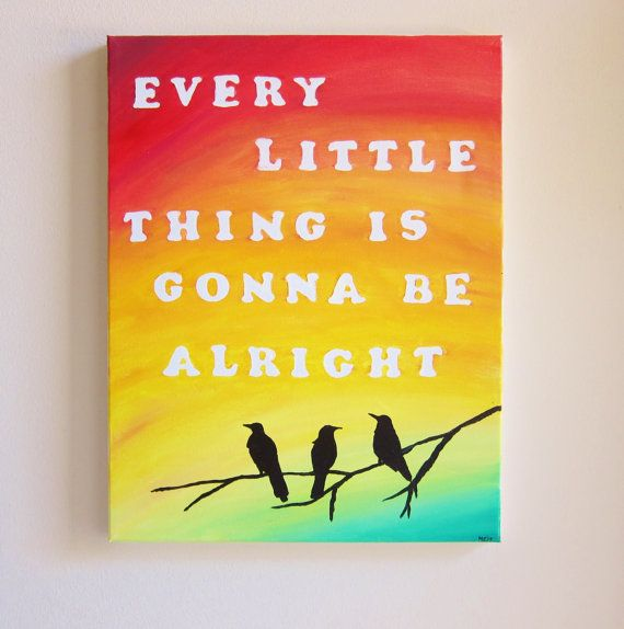 Print  Every Little Thing Is Gonna Be Alright by Paintspiration, $19.50