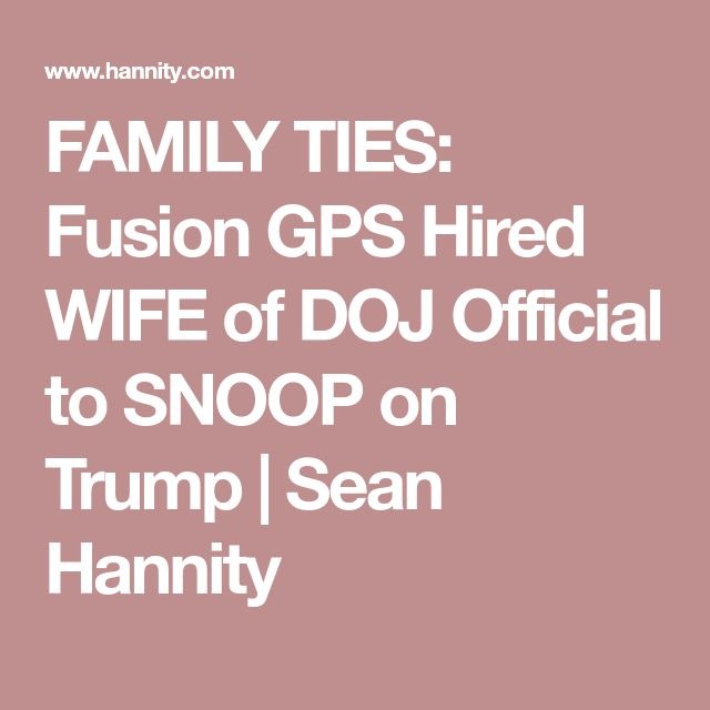 FAMILY TIES: Fusion GPS Hired WIFE of DOJ Official to SNOOP on Trump | Sean Hannity