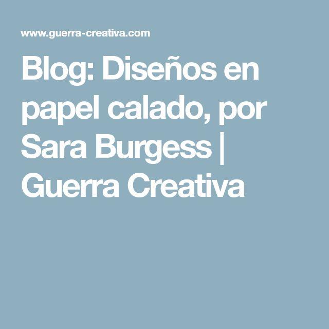 Blog: Diseños en papel calado, por Sara Burgess   Guerra Creativa