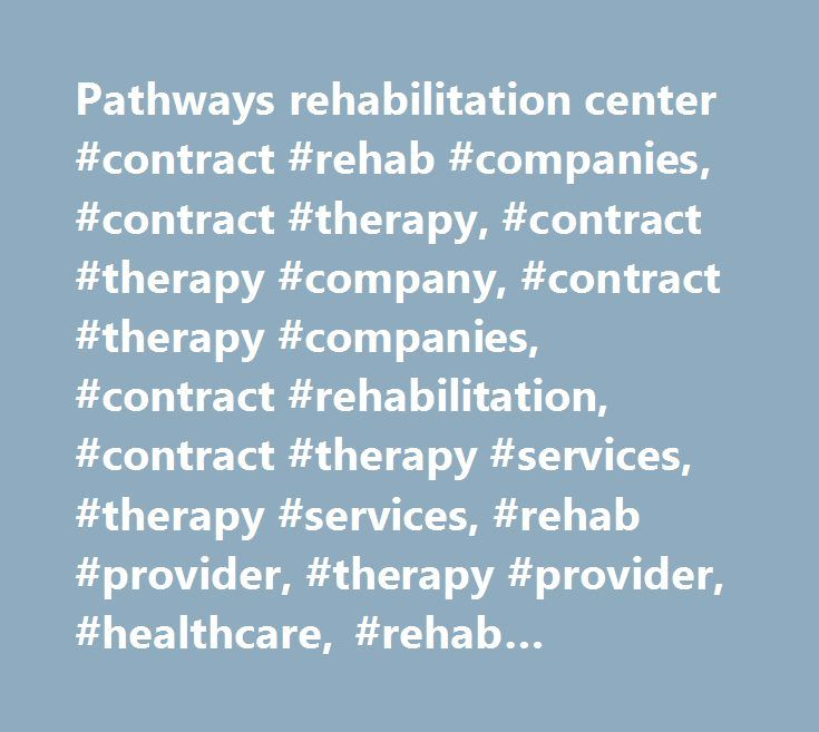 Pathways rehabilitation center #contract #rehab #companies, #contract #therapy, #contract #therapy #company, #contract #therapy #companies, #contract #rehabilitation, #contract #therapy #services, #therapy #services, #rehab #provider, #therapy #provider, #healthcare, #rehab #services, #healthcare #therapy #services, #physical #therapy #companies, #physical #therapy, #therapy #management, #occupational #therapy, #speech #therapy, #speech, #language #pathology, #values, #innovation…