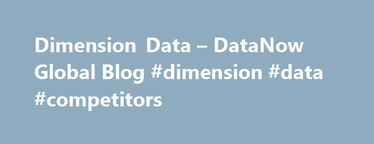 Dimension Data – DataNow Global Blog #dimension #data #competitors http://el-paso.remmont.com/dimension-data-datanow-global-blog-dimension-data-competitors/  # 2017 Global Threat Intelligence Report We recently published the Executive's Guide to the 2017 Global Threat Intelligence Report, providing insights on the current cybersecurity landscape. Read more The transformative potential of hybrid IT If hybrid IT simply meant running one workload on premise and another workload in the cloud, it…