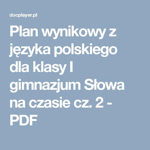 Plan wynikowy z języka polskiego dla klasy I gimnazjum Słowa na czasie cz. 2 - PDF