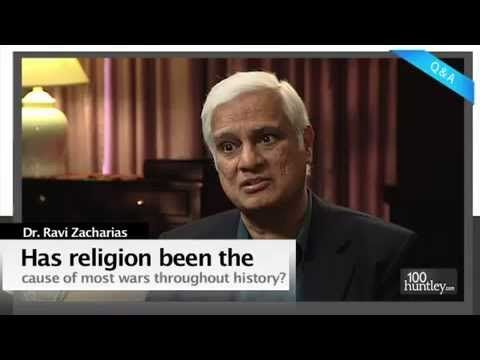 Dr Ravi Zacharias  Has religion been the cause of violence and war in history?